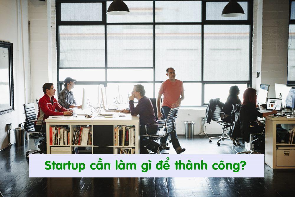 Startup cần làm gì để thành công?
