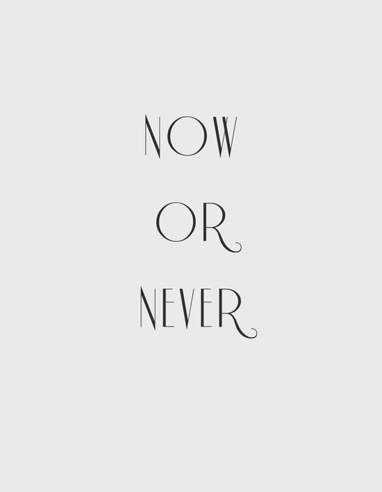"""""""Ngay bây giờ"""" hoặc """"Không bao giờ""""!"""